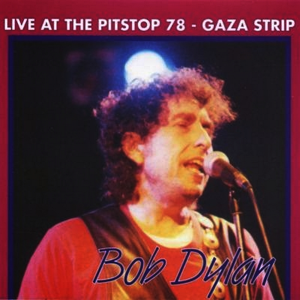 Bob Dylan - Live At The Pitstop 78, Gaza Stip, Seattle 1978