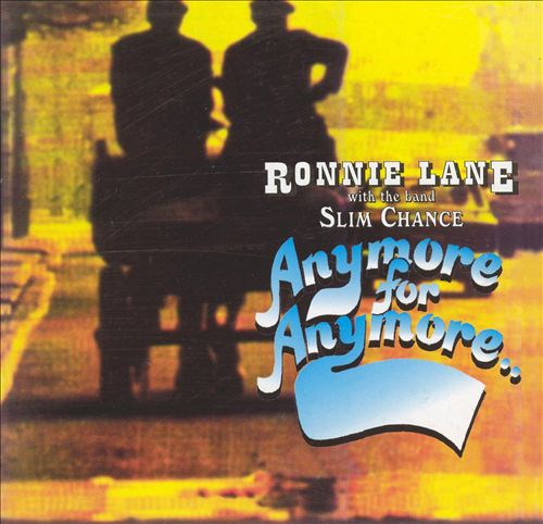 Ronnie Lane & Slim Chance - Anymore for Anymore (Album 1974)