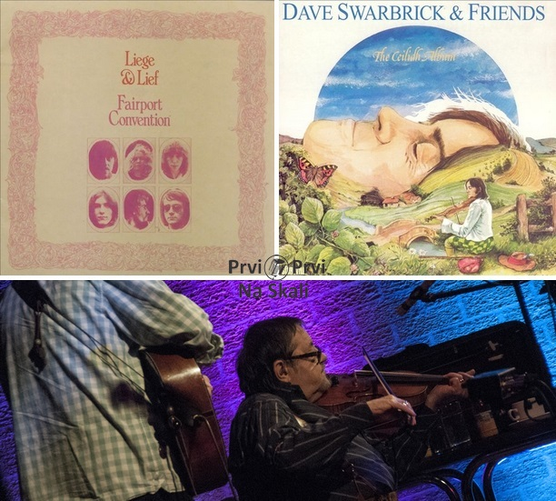 Fairport Convention - Liege & Lief (Album 1969); Dave Swarbrick & Friends - The Ceilidh (Album 1978)
